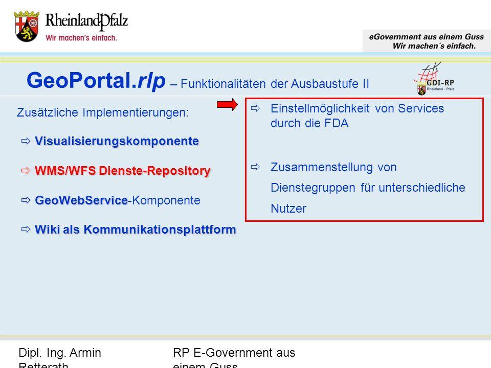 RP E-Government aus einem Guss Dipl. Ing. Armin Retterath, LVermGeo – KGSt. GDI-RP - Seite 19 GeoPortal.rlp – Funktionalitäten der Ausbaustufe II Zusä