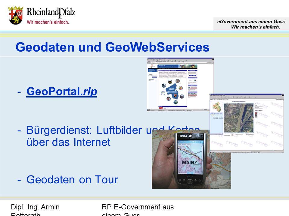 RP E-Government aus einem Guss Dipl. Ing. Armin Retterath, LVermGeo – KGSt. GDI-RP - Seite 2 Geodaten und GeoWebServices -GeoPortal.rlp -Bürgerdienst:
