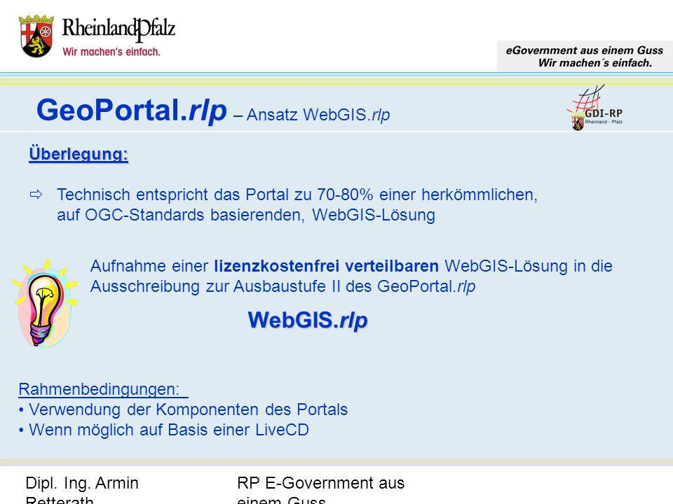 RP E-Government aus einem Guss Dipl. Ing. Armin Retterath, LVermGeo – KGSt. GDI-RP - Seite 23 GeoPortal.rlp – Ansatz WebGIS.rlp Überlegung: Technisch