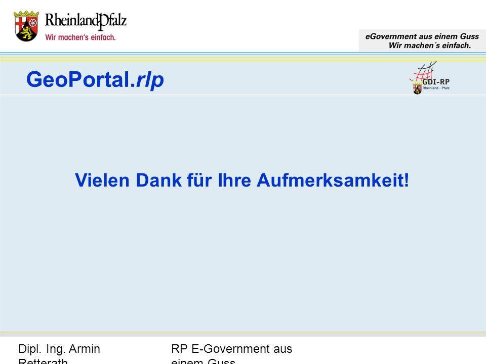RP E-Government aus einem Guss Dipl. Ing. Armin Retterath, LVermGeo – KGSt. GDI-RP - Seite 25 GeoPortal.rlp Vielen Dank für Ihre Aufmerksamkeit!