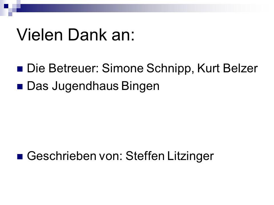 Vielen Dank an: Die Betreuer: Simone Schnipp, Kurt Belzer Das Jugendhaus Bingen Geschrieben von: Steffen Litzinger