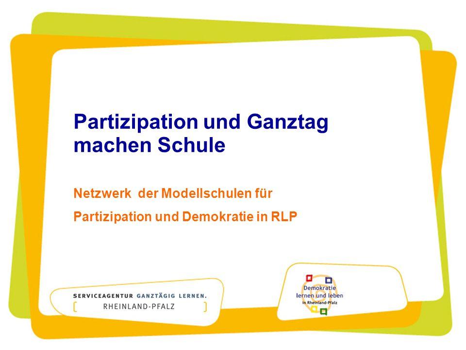 Partizipation und Ganztag machen Schule Netzwerk der Modellschulen für Partizipation und Demokratie in RLP