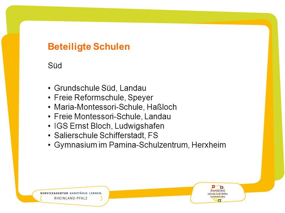 Beteiligte Schulen Süd Grundschule Süd, Landau Freie Reformschule, Speyer Maria-Montessori-Schule, Haßloch Freie Montessori-Schule, Landau IGS Ernst B