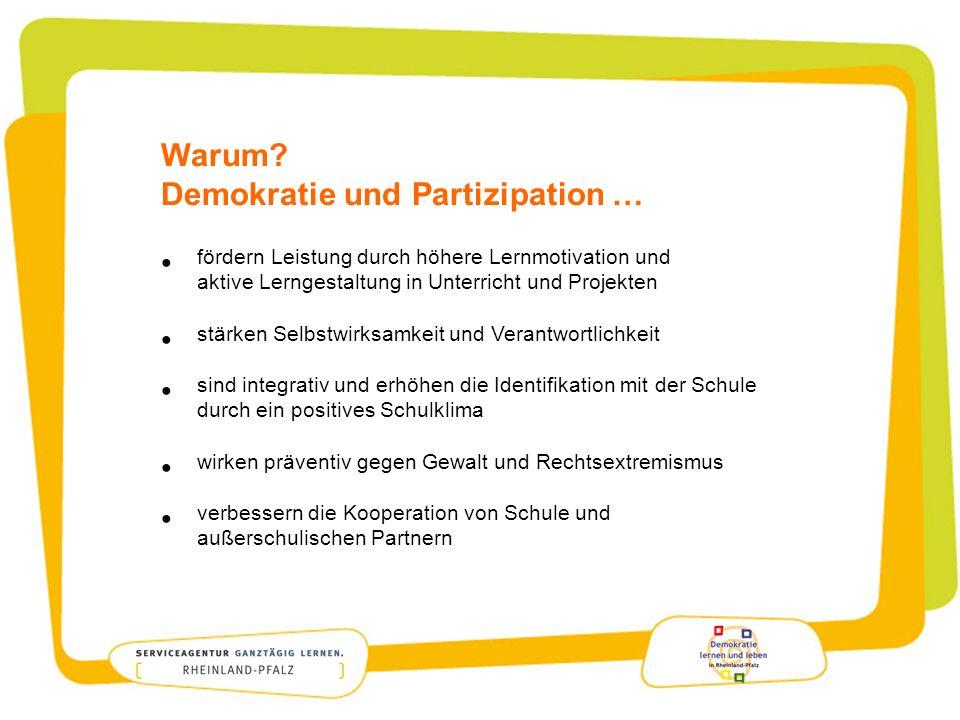 Warum? Demokratie und Partizipation … fördern Leistung durch höhere Lernmotivation und aktive Lerngestaltung in Unterricht und Projekten stärken Selbs