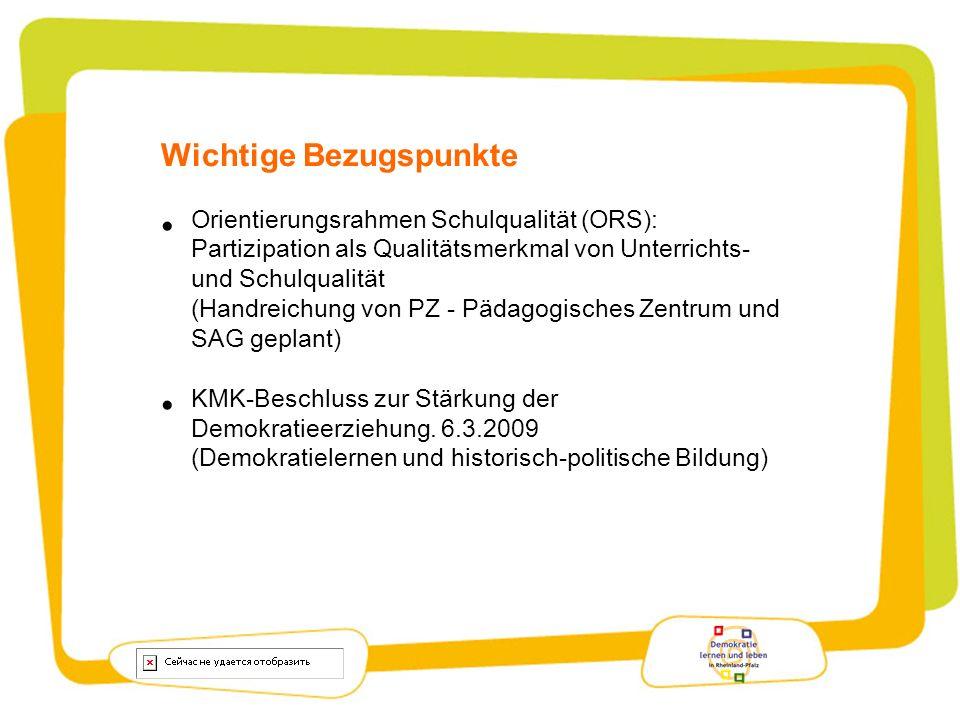 Wichtige Bezugspunkte Orientierungsrahmen Schulqualität (ORS): Partizipation als Qualitätsmerkmal von Unterrichts- und Schulqualität (Handreichung von PZ - Pädagogisches Zentrum und SAG geplant) KMK-Beschluss zur Stärkung der Demokratieerziehung.