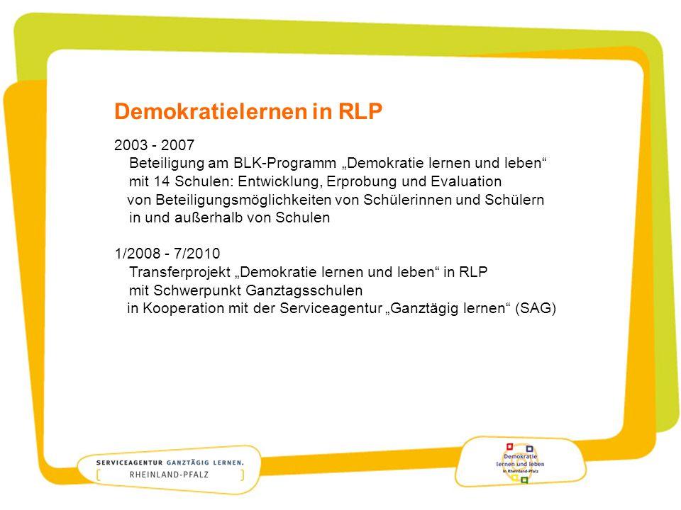 Demokratielernen in RLP 2003 - 2007 Beteiligung am BLK-Programm Demokratie lernen und leben mit 14 Schulen: Entwicklung, Erprobung und Evaluation von
