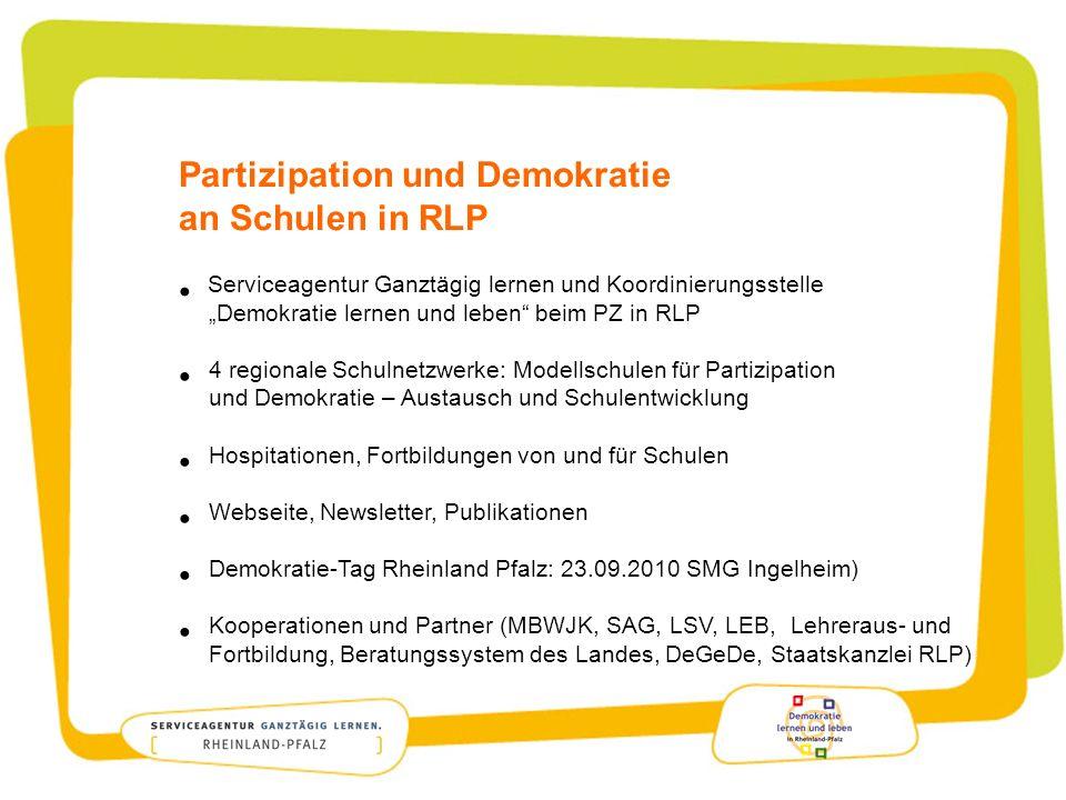 Modellschulen für Partizipation und Demokratie Veränderung fällt leichter, wenn man sich austauscht und gute Beispiele vor Augen hat … Seit dem Schuljahr 2009/2010: 4 regionale Netzwerke der Serviceagentur Ganztägig lernen in Rheinland-Pfalz und des Transferprogramms Demokratie lernen & leben.