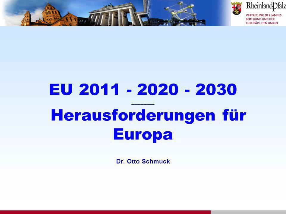 EU 2011 - 2020 - 2030 ________ Herausforderungen für Europa Dr. Otto Schmuck