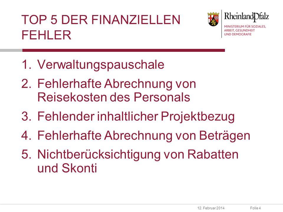 Folie 412. Februar 2014 TOP 5 DER FINANZIELLEN FEHLER 1.Verwaltungspauschale 2.Fehlerhafte Abrechnung von Reisekosten des Personals 3.Fehlender inhalt