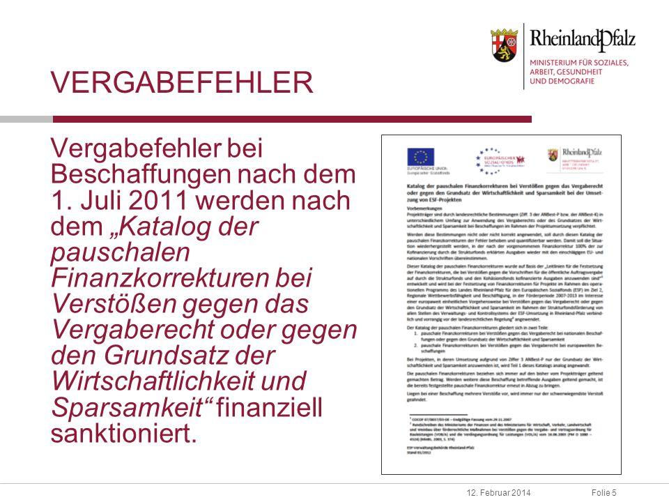 Folie 512. Februar 2014 VERGABEFEHLER Vergabefehler bei Beschaffungen nach dem 1. Juli 2011 werden nach dem Katalog der pauschalen Finanzkorrekturen b