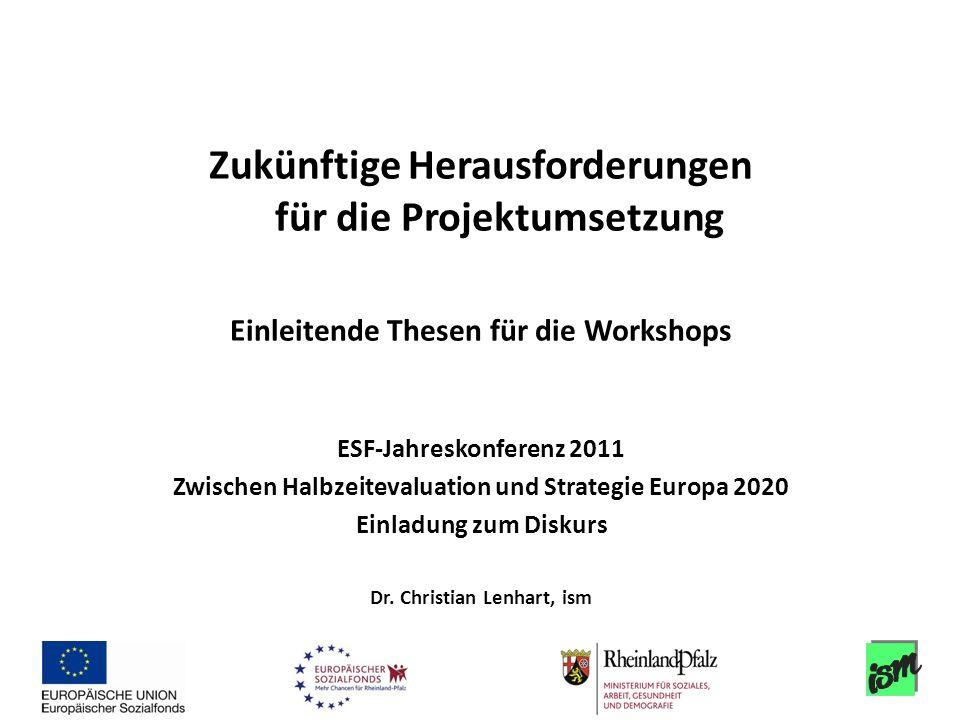 Zukünftige Herausforderungen für die Projektumsetzung Einleitende Thesen für die Workshops ESF-Jahreskonferenz 2011 Zwischen Halbzeitevaluation und St