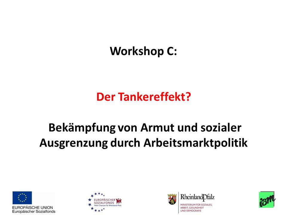 Workshop C: Der Tankereffekt? Bekämpfung von Armut und sozialer Ausgrenzung durch Arbeitsmarktpolitik
