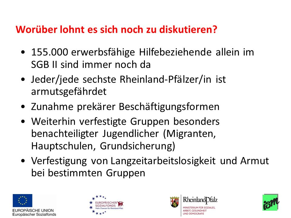 155.000 erwerbsfähige Hilfebeziehende allein im SGB II sind immer noch da Jeder/jede sechste Rheinland-Pfälzer/in ist armutsgefährdet Zunahme prekärer