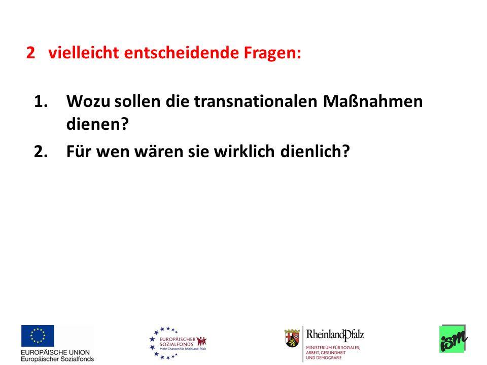 1.Wozu sollen die transnationalen Maßnahmen dienen? 2.Für wen wären sie wirklich dienlich? 2 vielleicht entscheidende Fragen: