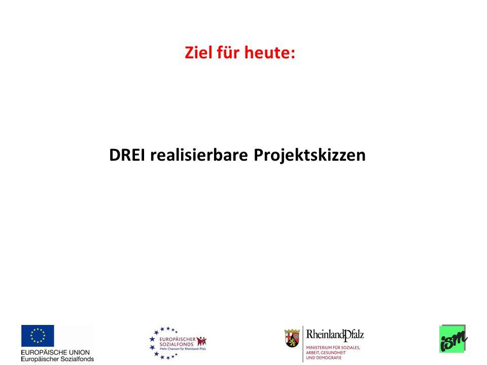 DREI realisierbare Projektskizzen Ziel für heute: