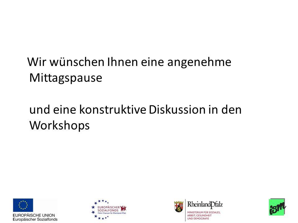 Wir wünschen Ihnen eine angenehme Mittagspause und eine konstruktive Diskussion in den Workshops