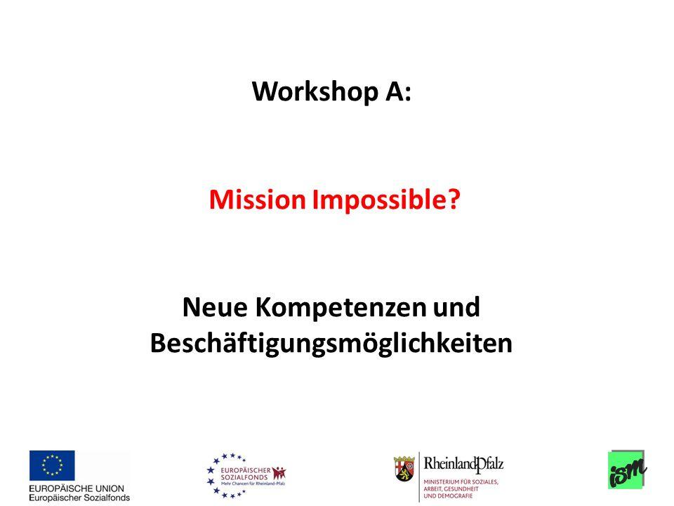 Workshop A: Mission Impossible? Neue Kompetenzen und Beschäftigungsmöglichkeiten