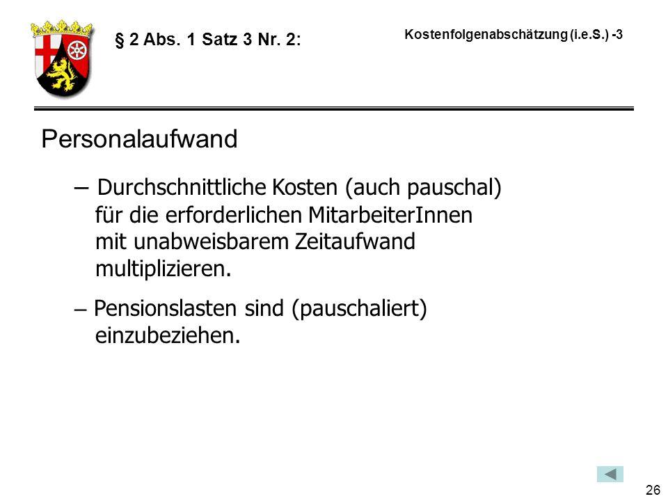 26 Kostenfolgenabschätzung (i.e.S.) -3 § 2 Abs.1 Satz 3 Nr.