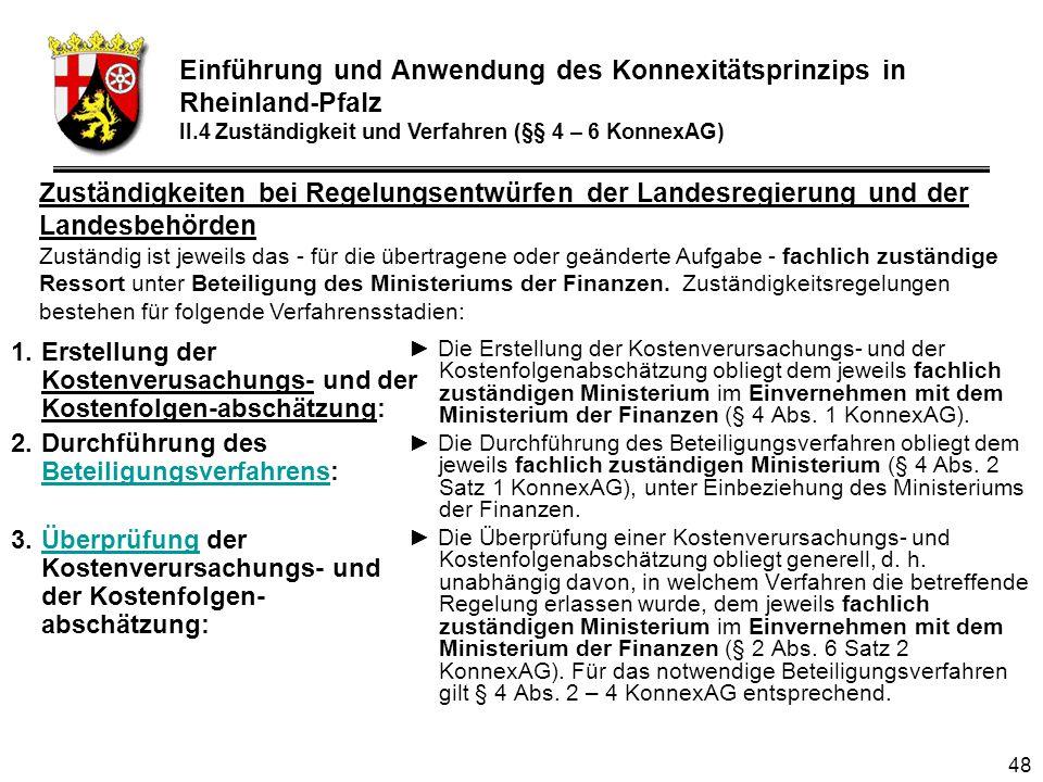 48 1.Erstellung der Kostenverusachungs- und der Kostenfolgen-abschätzung: 2.Durchführung des Beteiligungsverfahrens: Beteiligungsverfahrens 3.Überprüfung der Kostenverursachungs- und der Kostenfolgen- abschätzung:Überprüfung Die Erstellung der Kostenverursachungs- und der Kostenfolgenabschätzung obliegt dem jeweils fachlich zuständigen Ministerium im Einvernehmen mit dem Ministerium der Finanzen (§ 4 Abs.