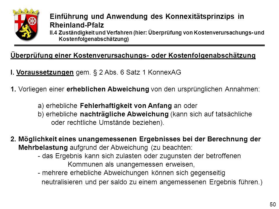 50 Einführung und Anwendung des Konnexitätsprinzips in Rheinland-Pfalz II.4 Zuständigkeit und Verfahren (hier: Überprüfung von Kostenverursachungs- und Kostenfolgenabschätzung) Überprüfung einer Kostenverursachungs- oder Kostenfolgenabschätzung I.