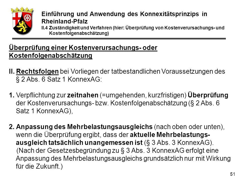 51 Einführung und Anwendung des Konnexitätsprinzips in Rheinland-Pfalz II.4 Zuständigkeit und Verfahren (hier: Überprüfung von Kostenverursachungs- und Kostenfolgenabschätzung) Überprüfung einer Kostenverursachungs- oder Kostenfolgenabschätzung II.