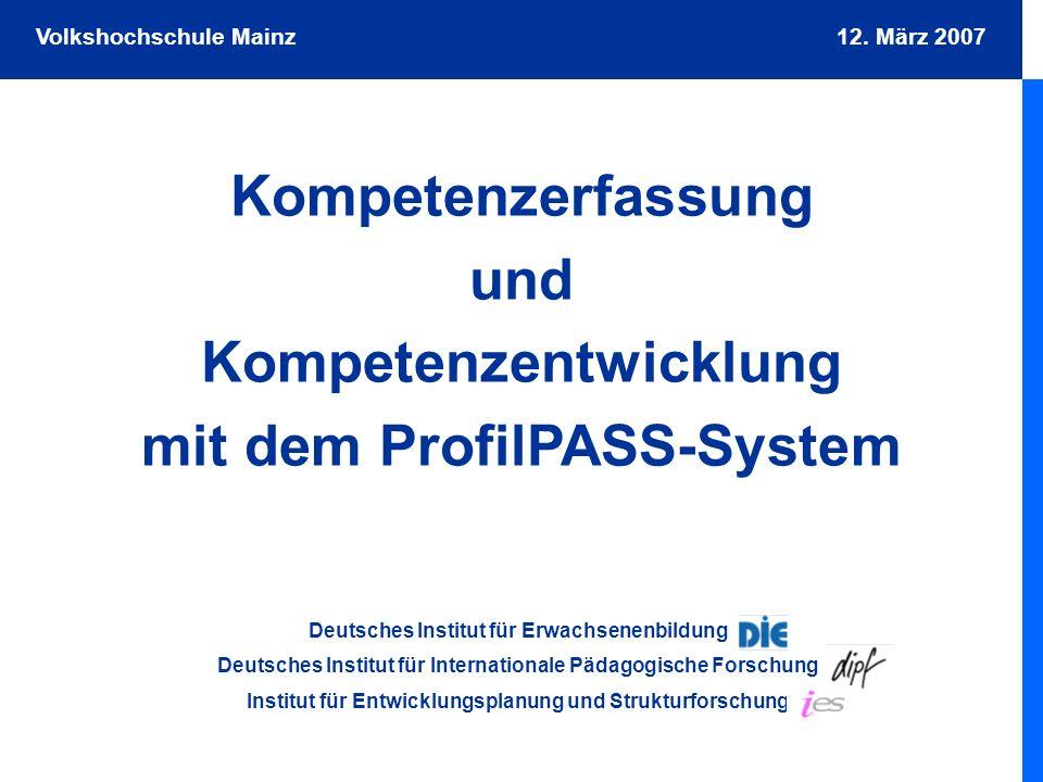 Deutsches Institut für Erwachsenenbildung Deutsches Institut für Internationale Pädagogische Forschung Institut für Entwicklungsplanung und Strukturforschung Kompetenzerfassung und Kompetenzentwicklung mit dem ProfilPASS-System Volkshochschule Mainz 12.