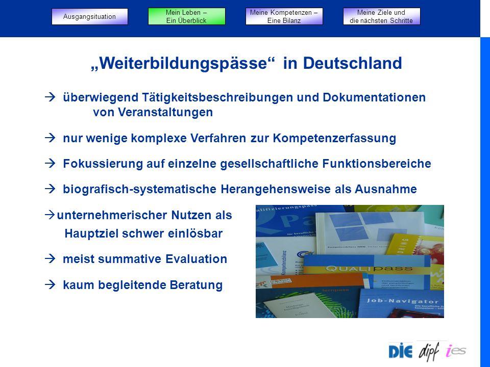 Weiterbildungspässe in Deutschland überwiegend Tätigkeitsbeschreibungen und Dokumentationen von Veranstaltungen nur wenige komplexe Verfahren zur Komp