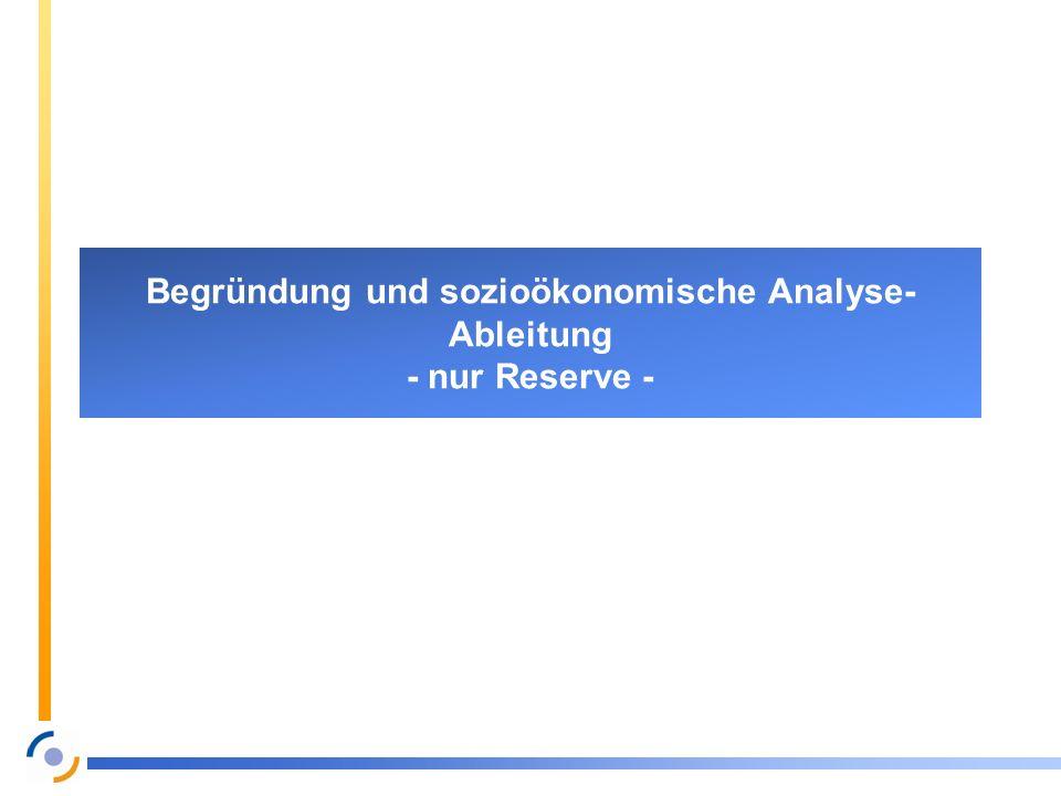 Begründung und sozioökonomische Analyse- Ableitung - nur Reserve -