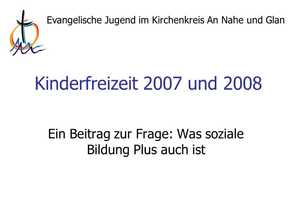 Evangelische Jugend im Kirchenkreis An Nahe und Glan Kinderfreizeit 2007 und 2008 Ein Beitrag zur Frage: Was soziale Bildung Plus auch ist