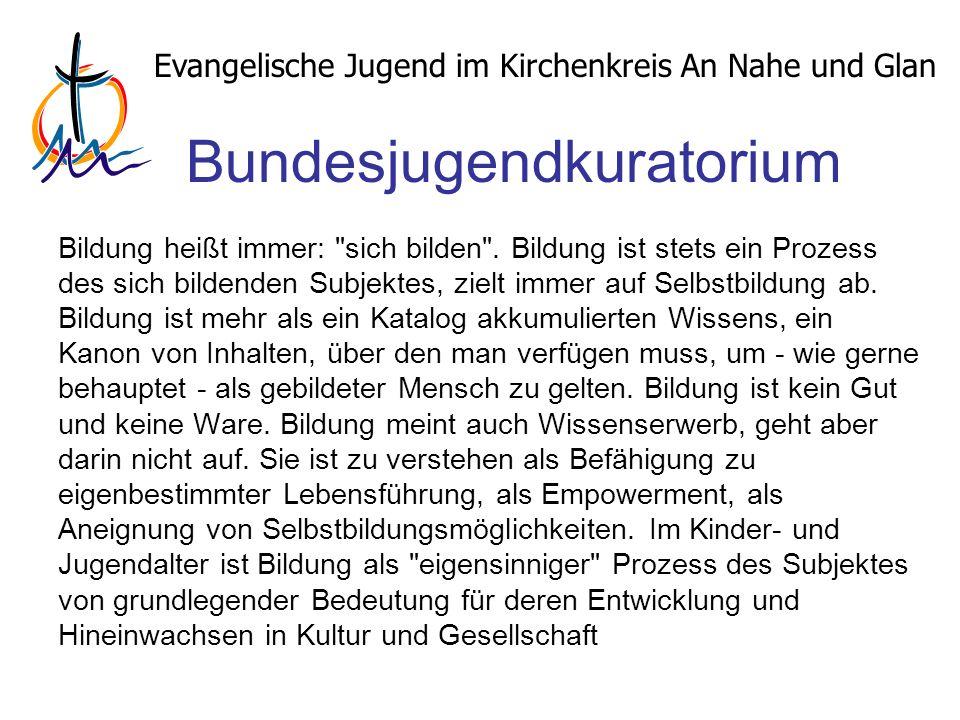 Evangelische Jugend im Kirchenkreis An Nahe und Glan Bundesjugendkuratorium Bildung heißt immer: sich bilden .