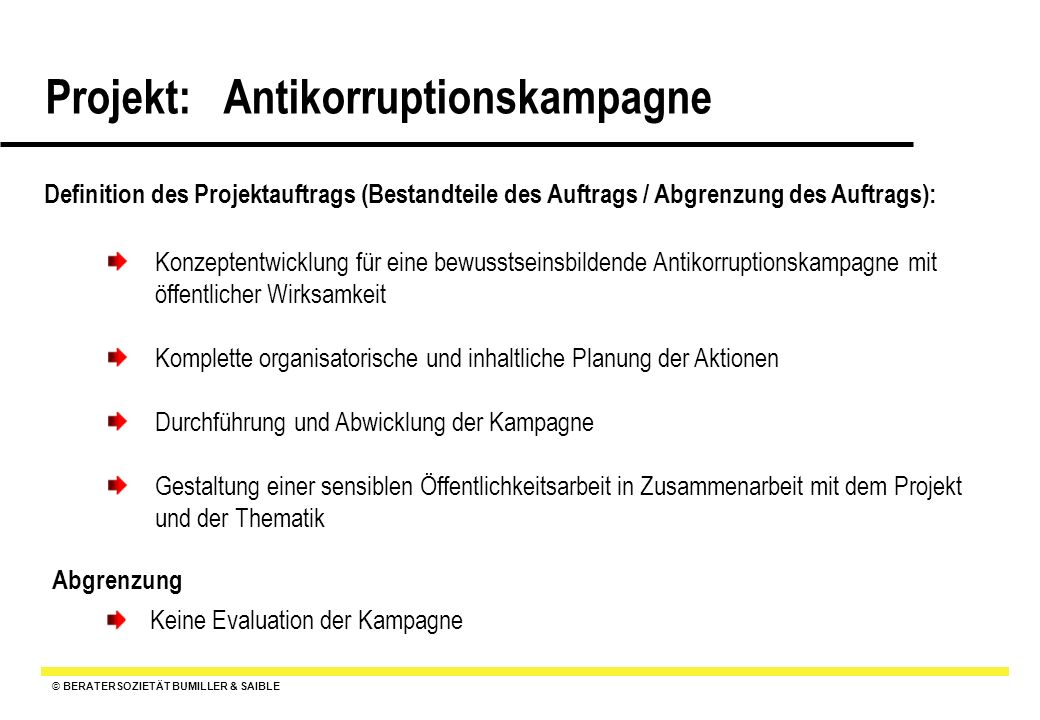 © BERATERSOZIETÄT BUMILLER & SAIBLE Projekt: Antikorruptionskampagne Definition des Projektauftrags (Bestandteile des Auftrags / Abgrenzung des Auftra