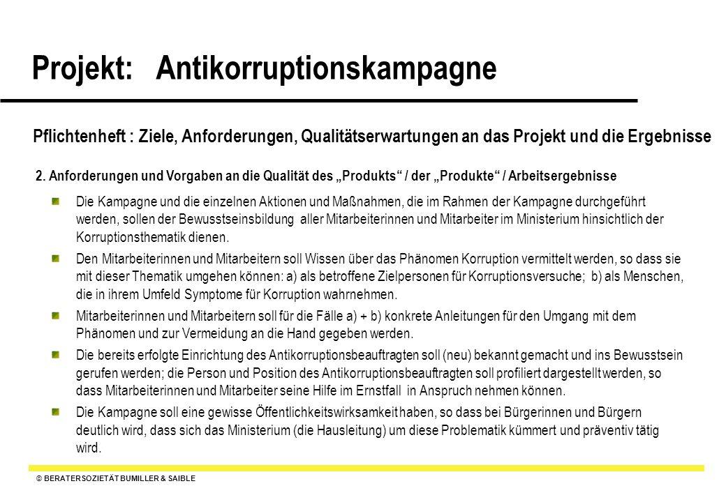 © BERATERSOZIETÄT BUMILLER & SAIBLE Projekt: Antikorruptionskampagne Pflichtenheft : Ziele, Anforderungen, Qualitätserwartungen an das Projekt und die Ergebnisse 3.