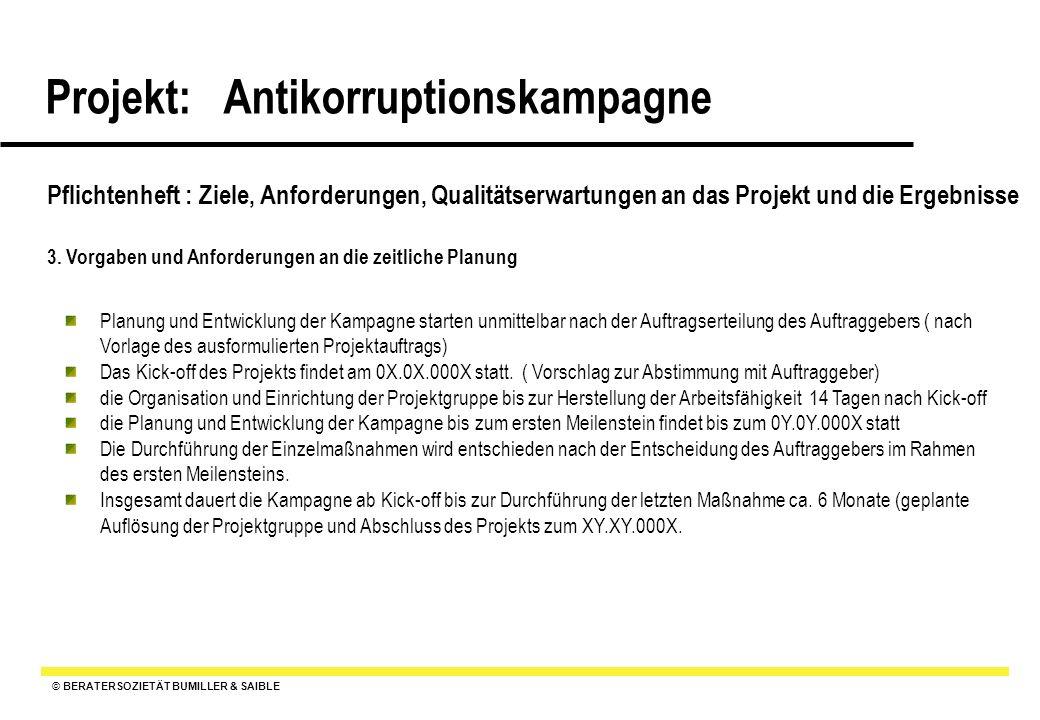 © BERATERSOZIETÄT BUMILLER & SAIBLE Projekt: Antikorruptionskampagne Pflichtenheft : Ziele, Anforderungen, Qualitätserwartungen an das Projekt und die Ergebnisse 4.