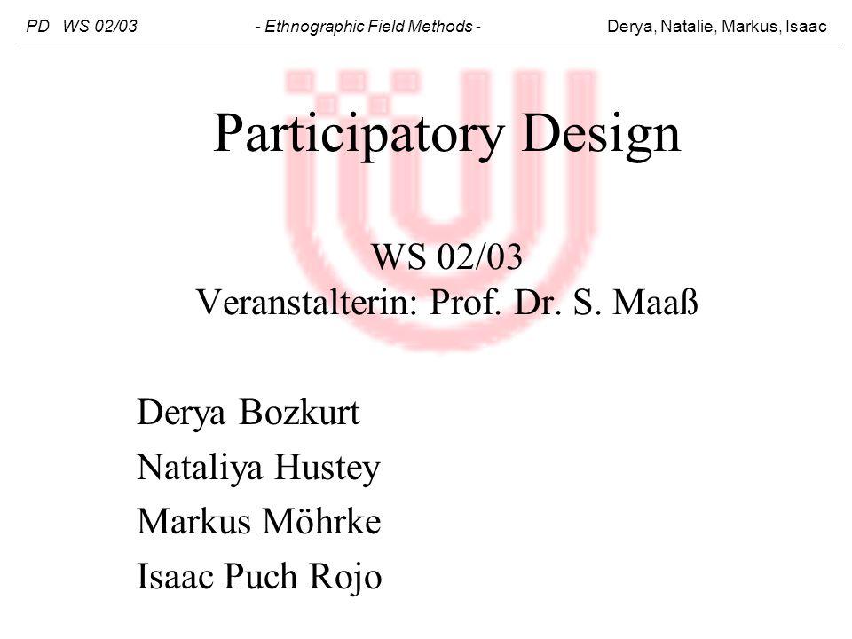 Participatory Design WS 02/03 Veranstalterin: Prof. Dr. S. Maaß Derya Bozkurt Nataliya Hustey Markus Möhrke Isaac Puch Rojo PD WS 02/03 - Ethnographic