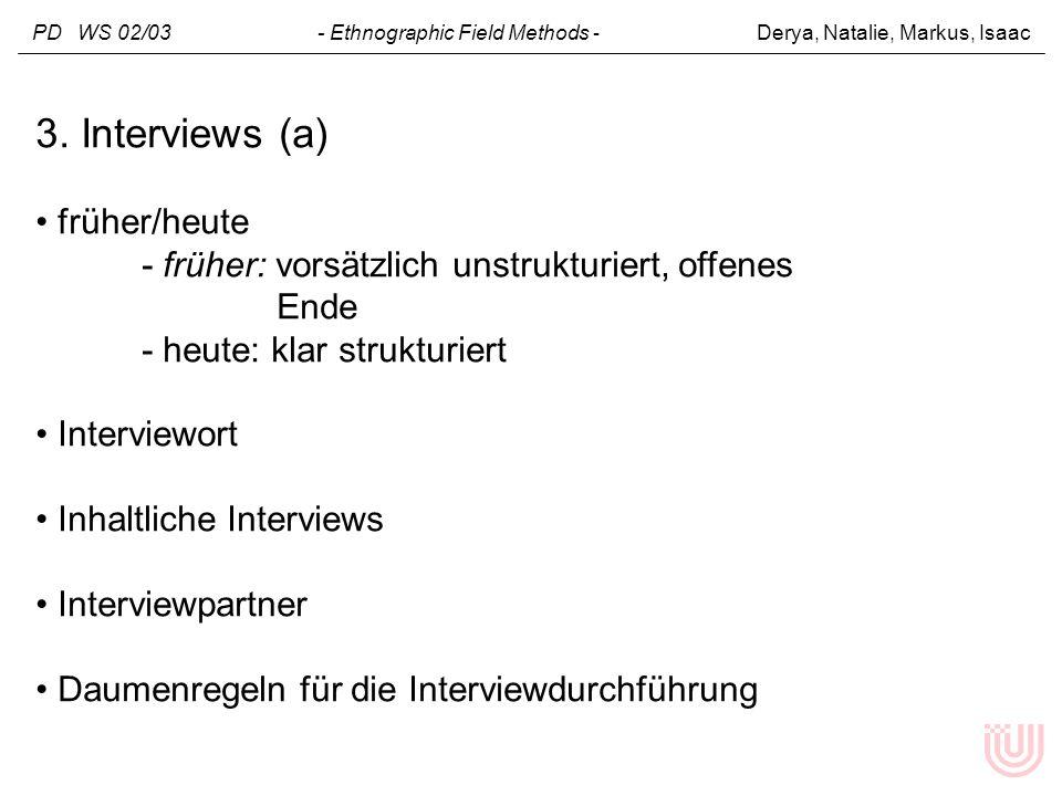 PD WS 02/03 - Ethnographic Field Methods - Derya, Natalie, Markus, Isaac 3. Interviews (a) früher/heute - früher: vorsätzlich unstrukturiert, offenes