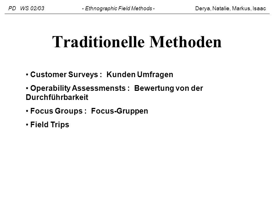 Traditionelle Methoden Customer Surveys : Kunden Umfragen Operability Assessmensts : Bewertung von der Durchführbarkeit Focus Groups : Focus-Gruppen F