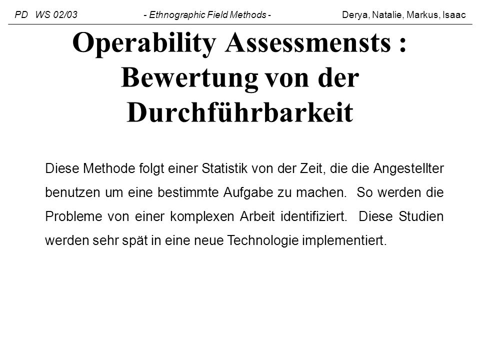 Operability Assessmensts : Bewertung von der Durchführbarkeit Diese Methode folgt einer Statistik von der Zeit, die die Angestellter benutzen um eine