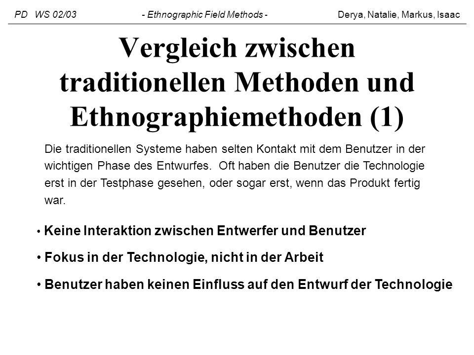 Vergleich zwischen traditionellen Methoden und Ethnographiemethoden (1) Die traditionellen Systeme haben selten Kontakt mit dem Benutzer in der wichti