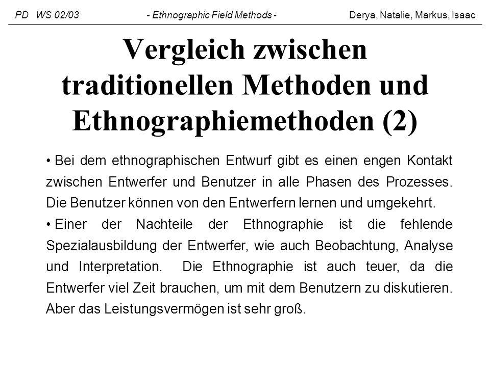 Vergleich zwischen traditionellen Methoden und Ethnographiemethoden (2) Bei dem ethnographischen Entwurf gibt es einen engen Kontakt zwischen Entwerfe