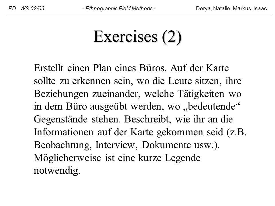 Exercises (2) Erstellt einen Plan eines Büros. Auf der Karte sollte zu erkennen sein, wo die Leute sitzen, ihre Beziehungen zueinander, welche Tätigke