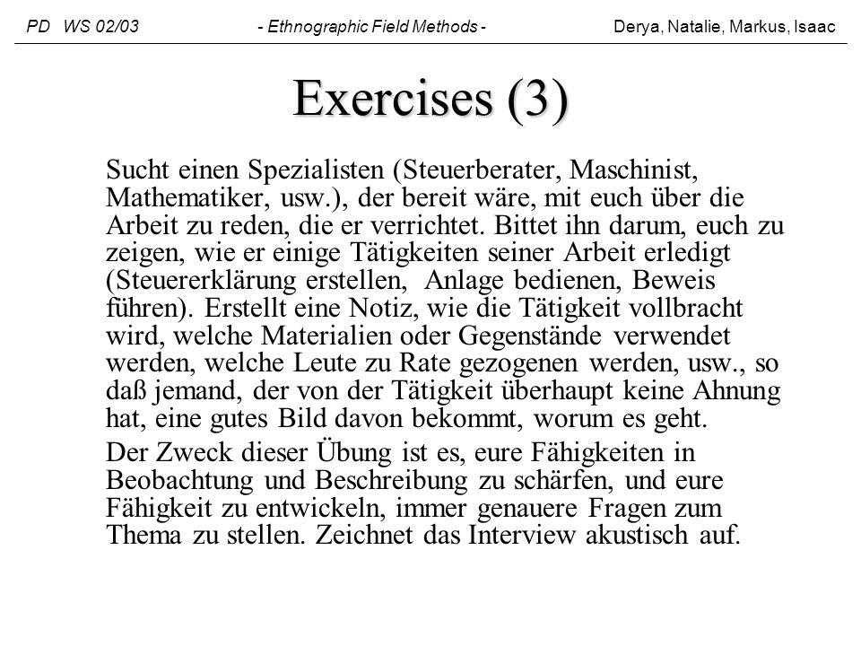 Exercises (3) Sucht einen Spezialisten (Steuerberater, Maschinist, Mathematiker, usw.), der bereit wäre, mit euch über die Arbeit zu reden, die er ver