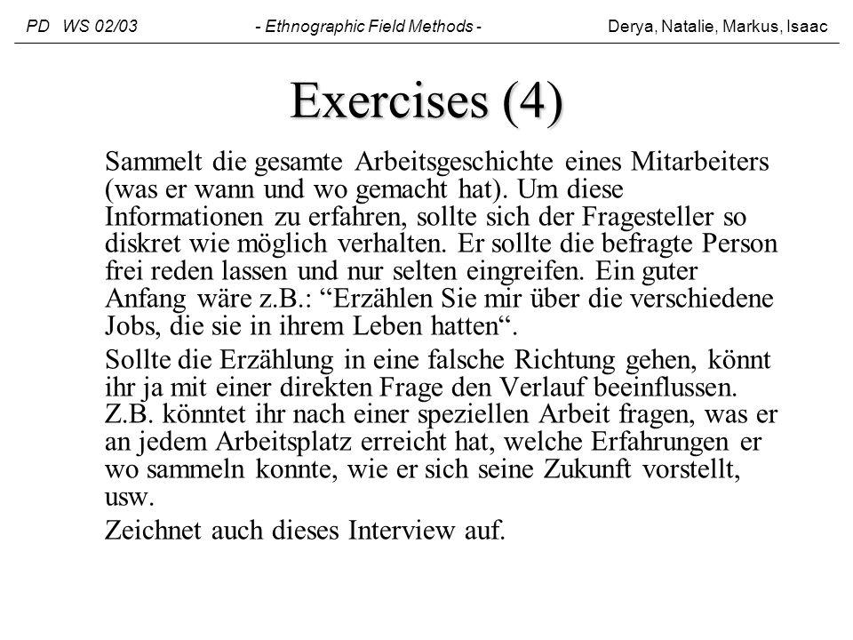 Exercises (4) Sammelt die gesamte Arbeitsgeschichte eines Mitarbeiters (was er wann und wo gemacht hat). Um diese Informationen zu erfahren, sollte si