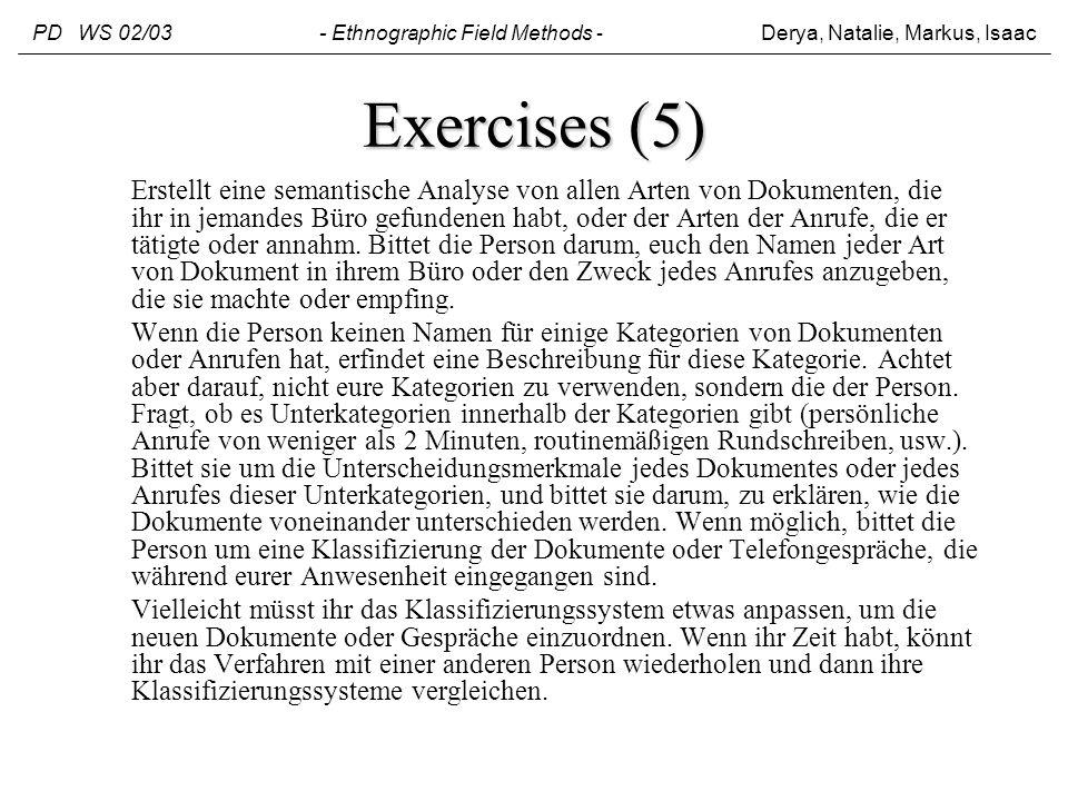 Exercises (5) Erstellt eine semantische Analyse von allen Arten von Dokumenten, die ihr in jemandes Büro gefundenen habt, oder der Arten der Anrufe, d