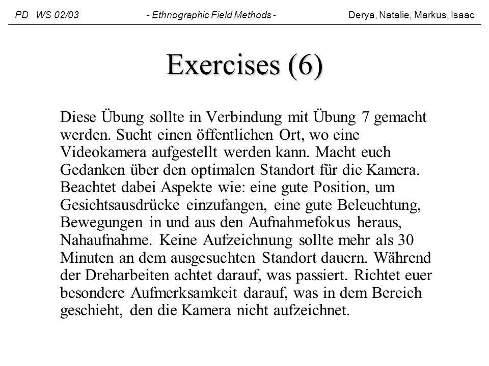 Exercises (6) Diese Übung sollte in Verbindung mit Übung 7 gemacht werden. Sucht einen öffentlichen Ort, wo eine Videokamera aufgestellt werden kann.