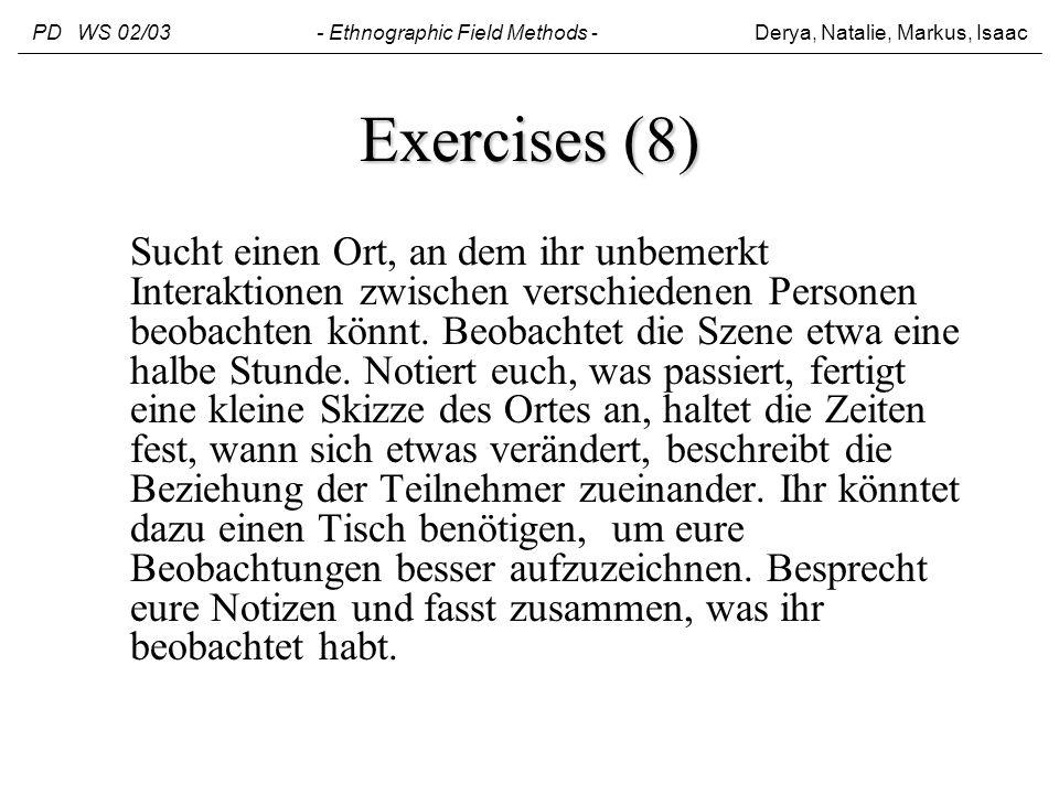 Exercises (8) Sucht einen Ort, an dem ihr unbemerkt Interaktionen zwischen verschiedenen Personen beobachten könnt. Beobachtet die Szene etwa eine hal