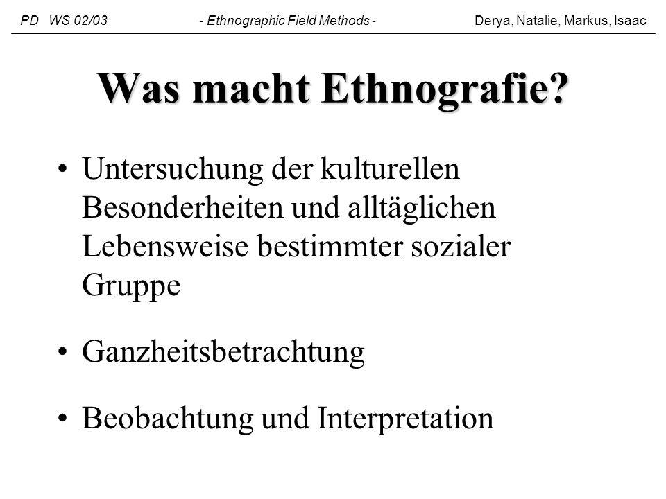 Was macht Ethnografie? Untersuchung der kulturellen Besonderheiten und alltäglichen Lebensweise bestimmter sozialer Gruppe Ganzheitsbetrachtung Beobac