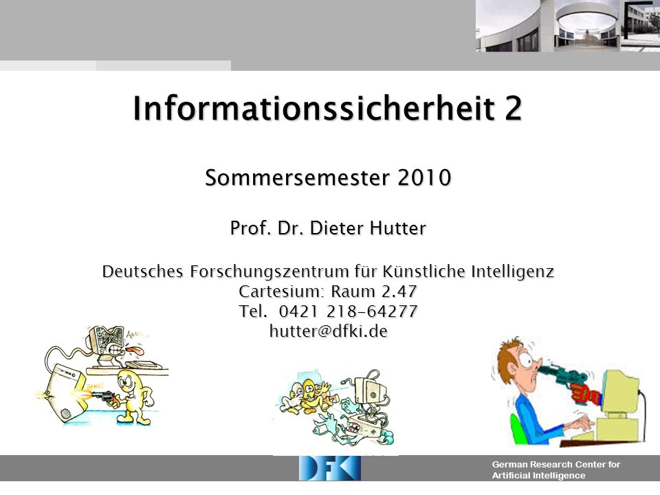 German Research Center for Artificial Intelligence Informationssicherheit 2 Sommersemester 2010 Prof.