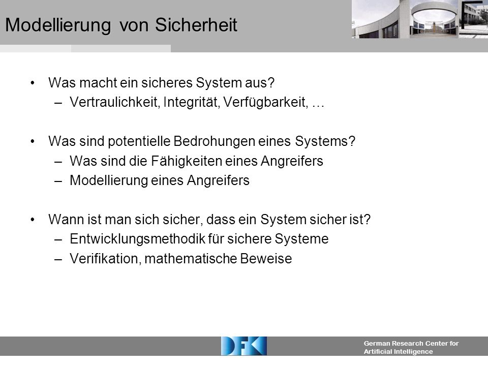 German Research Center for Artificial Intelligence Modellierung von Sicherheit Was macht ein sicheres System aus.