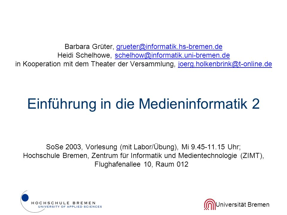 Universität Bremen Barbara Grüter, grueter@informatik.hs-bremen.de Heidi Schelhowe, schelhow@informatik.uni-bremen.de in Kooperation mit dem Theater d
