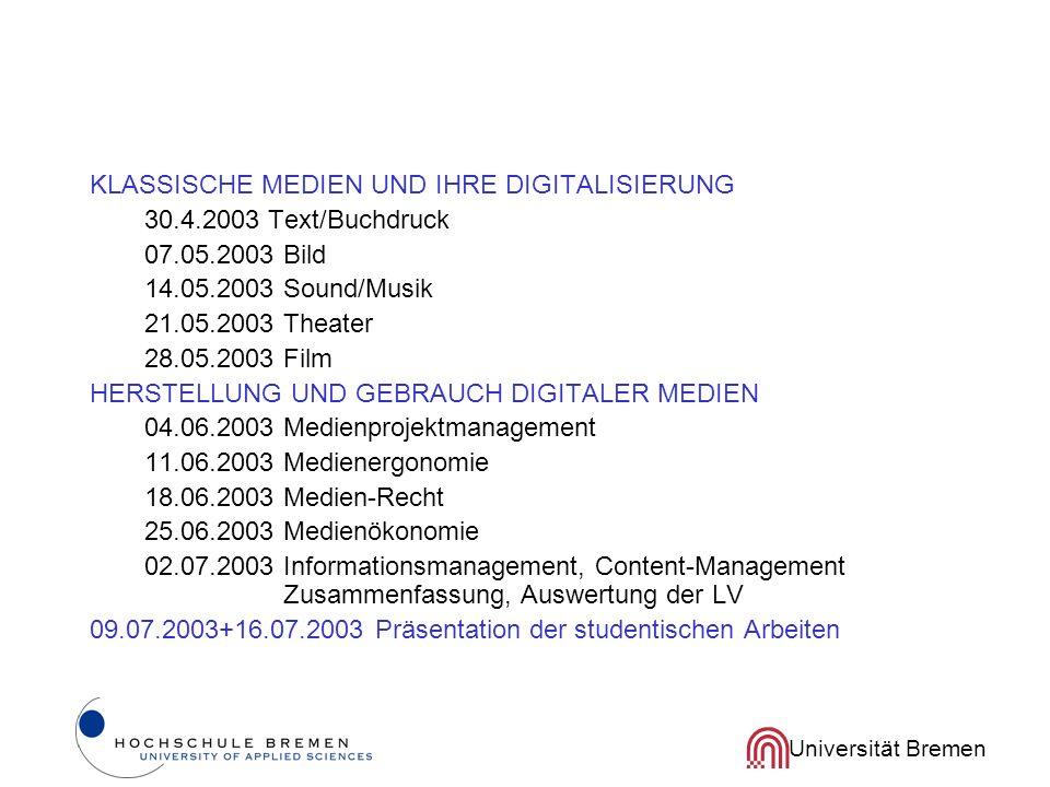 Universität Bremen KLASSISCHE MEDIEN UND IHRE DIGITALISIERUNG 30.4.2003 Text/Buchdruck 07.05.2003 Bild 14.05.2003 Sound/Musik 21.05.2003 Theater 28.05